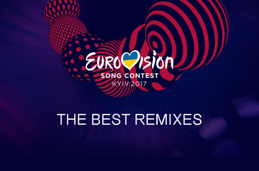 Eurovision 2017 – The Best Remixes